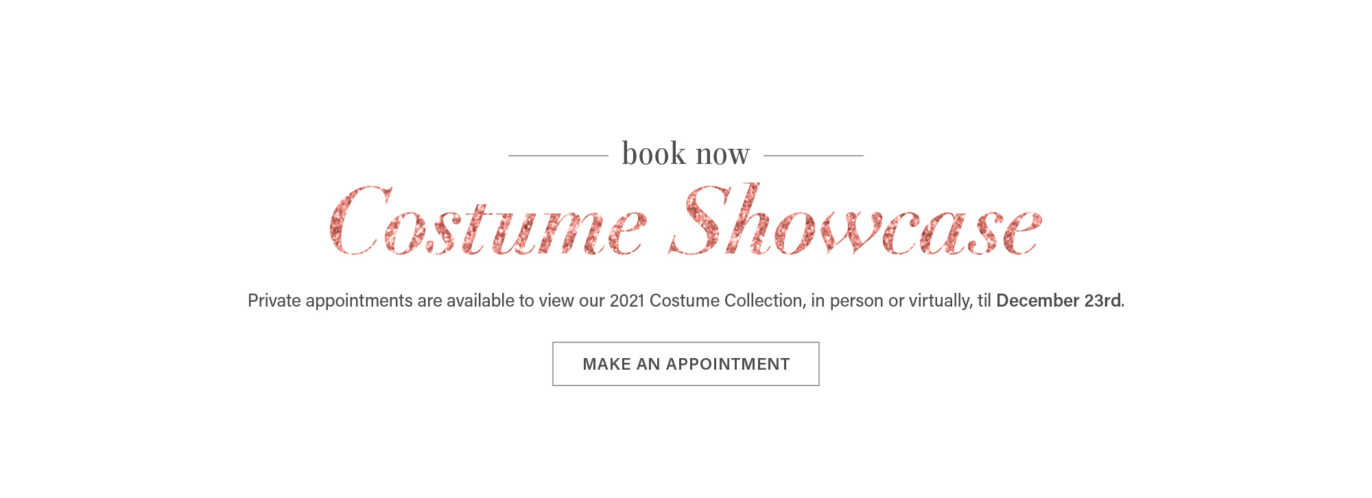 Sign up for a private costume showing!